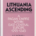 Stephen C. ROWELL, Lithuania Ascending: A Pagan Empire within East-Central Europe, 1295–1345 (1994)